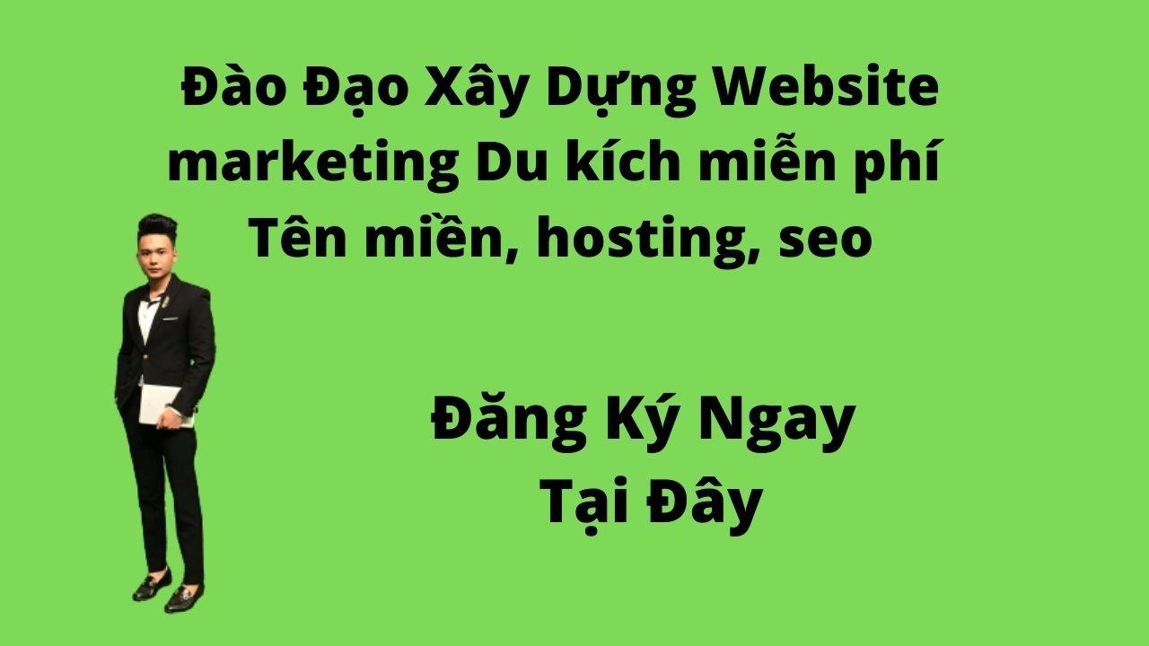Đăng ký hướng dẫn cẩm tay chỉ việc xây dựng website marketing du kích miến phí tên miền, hosting, seo